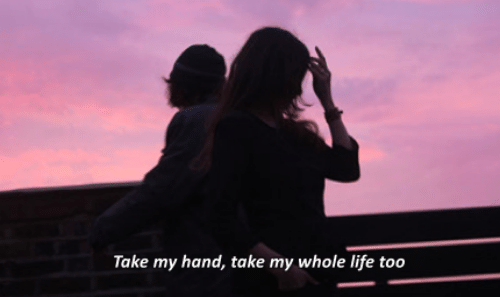 Life, Hand, and Take My Hand: Take my hand, take my whole life too