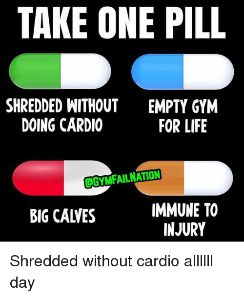 take one pill shredded without doing cardio empty gym for 26933220 take one pill shredded without doing cardio empty gym for life