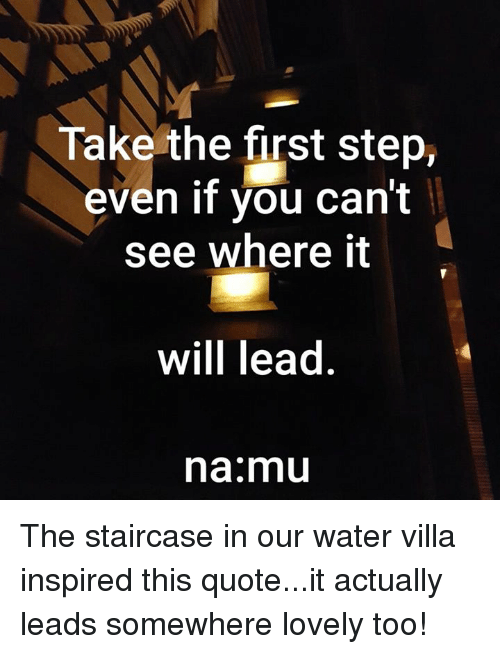 Take The First Step Even If You Cant See Where It Will Lead Na Mu