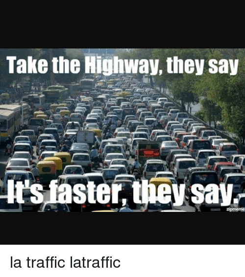 take the highway they say its faster they say la 15632286 take the highway they say it's faster they say la traffic