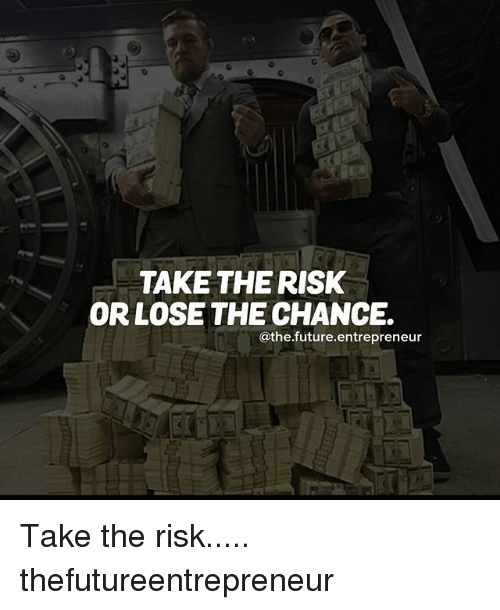 Future, Memes, and Entrepreneur: TAKE THE RISK  OR LOSE THE CHANCE.  @the future entrepreneur Take the risk..... thefutureentrepreneur