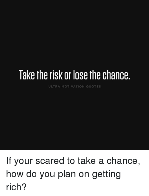 Take The Risk Orlosethe Chance Ultra Motivation Quotes If Your