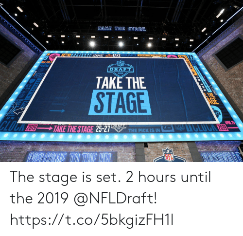 Memes, Nfl, and NFL Draft: TAKE THE STAGE  TAK  AKE THE S  NFL  DRAFT  2019  TAKE THE  STAGE  ON  NFL The stage is set.  2 hours until the 2019 @NFLDraft! https://t.co/5bkgizFH1l