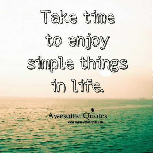 Take Time To Enjoy Simple Things In Awesome Quotes