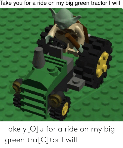 Take You For A Ride On My Big Green Tractor I Will Take You For A
