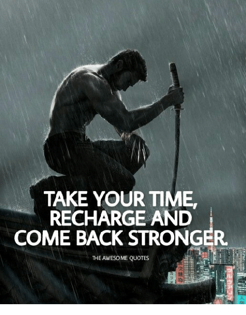 Take Your Time Recharge And Come Back Stronger The Awesome Quotes 焼