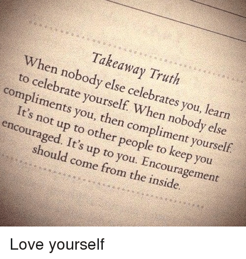 Takeaway Truth When Nobody Else Celebrates You Learn To Celebrate