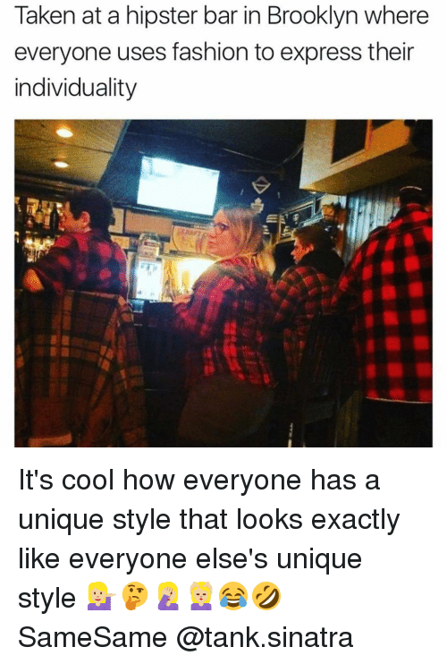 Taken at a Hipster Bar in Brooklyn Where Everyone Uses Fashion to