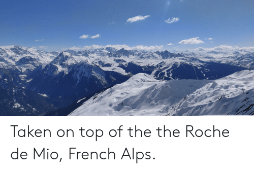 Taken, French, and Roche: Taken on top of the the Roche de Mio, French Alps.