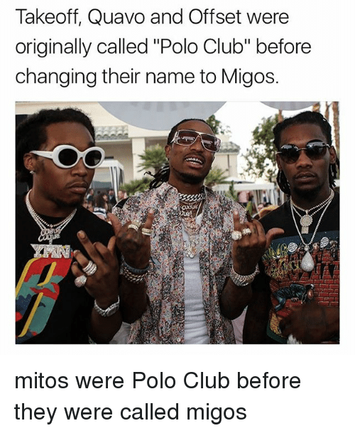 """Club, Memes, and Migos: Takeoff, Quavo and Offset were  originally called """"Polo Club"""" before  changing their name to Migos. mitos were Polo Club before they were called migos"""