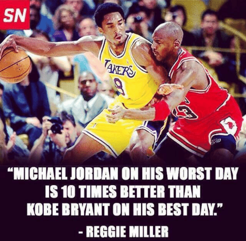 "Kobe Bryant, Michael Jordan, and Reggie: TAKERS  ""MICHAEL JORDAN ON HIS WORST DAY  IS 10 TIMES BETTER THAN  KOBE BRYANT ON HIS BEST DAY.""  - REGGIE MILLER"