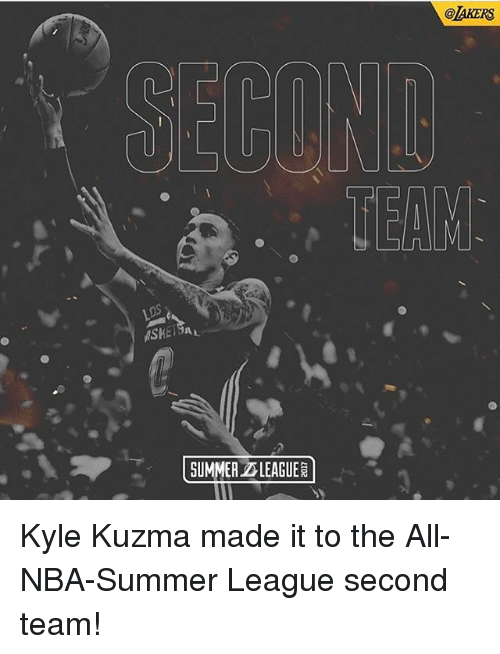 Memes, Nba, and Summer: @TAKERS  ps  SUMMER LEAGUE Kyle Kuzma made it to the All-NBA-Summer League second team!