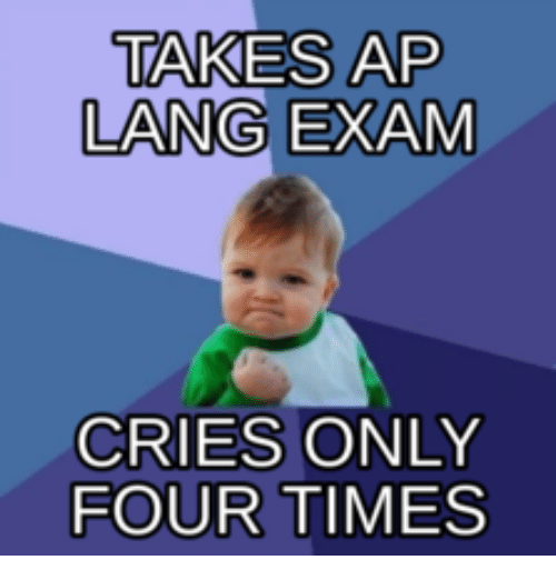 Cry, Aps, and Times: TAKES AP  LANG EXAM  CRIES ONLY  FOUR TIMES