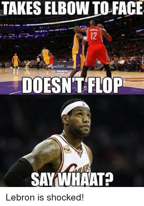 Memes, 🤖, and Shock: TAKES ELBOW TO FACE  DOESN'T FLOP  SAYWHAAT? Lebron is shocked!