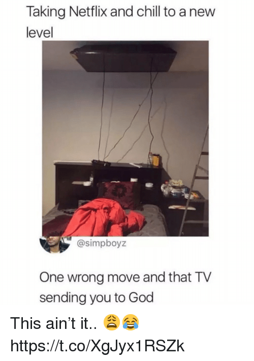Chill, God, and Netflix: Taking Netflix and chill to a new  level  @simpboyz  One wrong move and that TV  sending you to God This ain't it.. 😩😂 https://t.co/XgJyx1RSZk