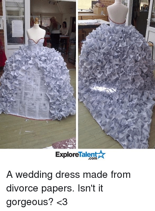 Memes, Dress, and Dresses: Talent  Explore A wedding dress made from divorce papers. Isn't it gorgeous? <3