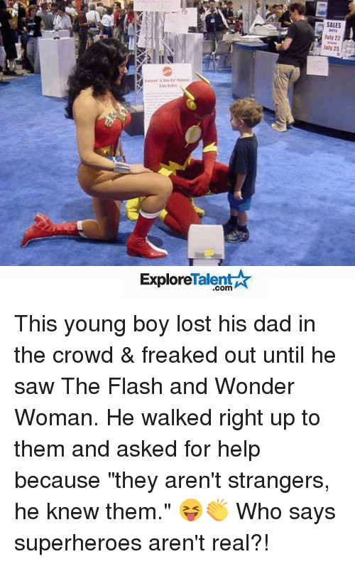 """Memes, The Flash, and Wonder Woman: Talent  Explore  SALES  luly 22  25 This young boy lost his dad in the crowd & freaked out until he saw The Flash and Wonder Woman. He walked right up to them and asked for help because """"they aren't strangers, he knew them."""" 😝👏 Who says superheroes aren't real?!"""