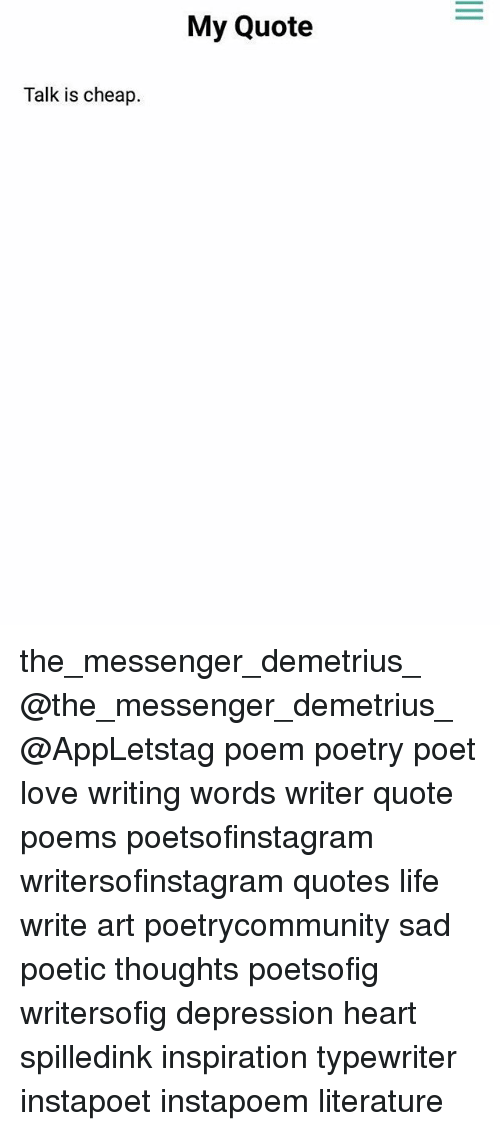 Memes, Depression, And Messenger: Talk Is Cheap. My Quote  The_messenger_demetrius_ @the_messenger_demetrius_