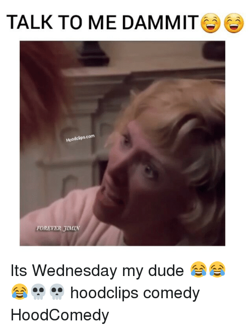 Dude, Funny, and Forever: TALK TO ME DAMMIT  Hoodclips.com  FOREVER Its Wednesday my dude 😂😂😂💀💀 hoodclips comedy HoodComedy