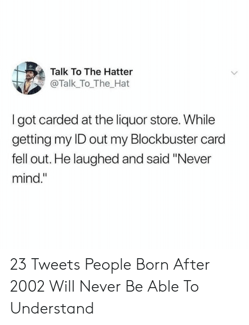 Talk To The Hatter Thehat I Got Carded At The Liquor Store