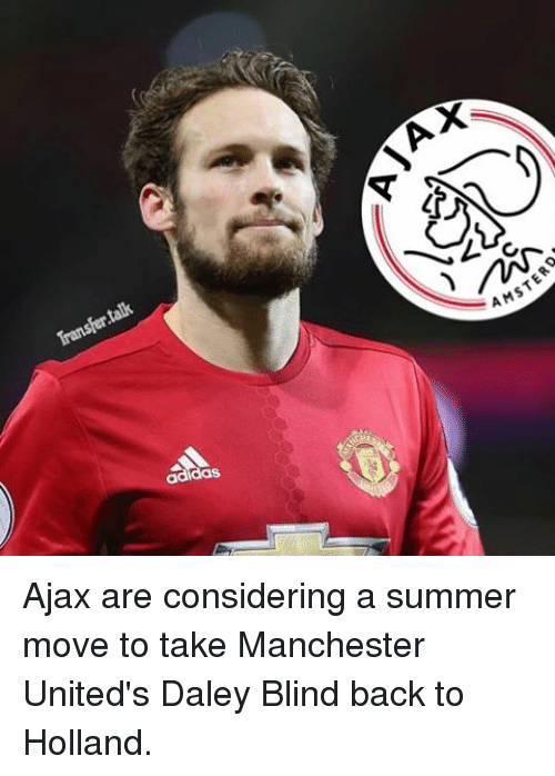 Adidas, Memes, and Summer: talk  Transfer adidas  X  A AMSTE Ajax are considering a summer move to take Manchester United's Daley Blind back to Holland.