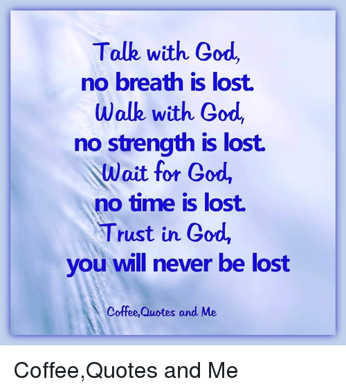 Talk With God No Breath Is Lost Walk With God No Strength Is Lost ... #coffeeBreath