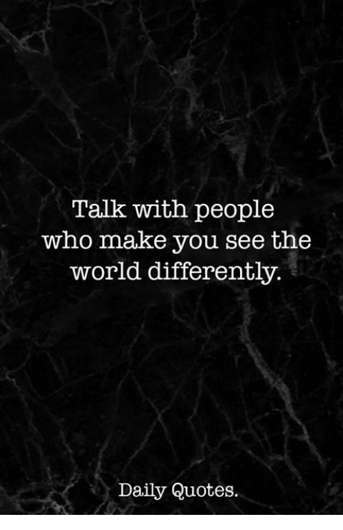 Make Quotes Custom Talk With People Who Make You See The World Differently Daily