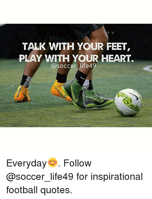 TALK WITH YOUR FEET PRAY WITH YOUR HEART a Soccer Life49 ...