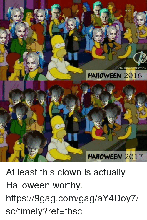 9gag, Dank, and Halloween: TALKINBOUTFICTION  HAlIOWEEN 2016  HAIOWEEN 2017 At least this clown is actually Halloween worthy. https://9gag.com/gag/aY4Doy7/sc/timely?ref=fbsc