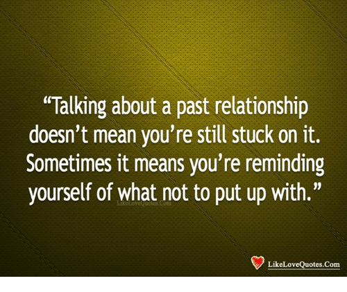 Talking About A Past Relationship Doesnt Mean Youre Still Stuck On