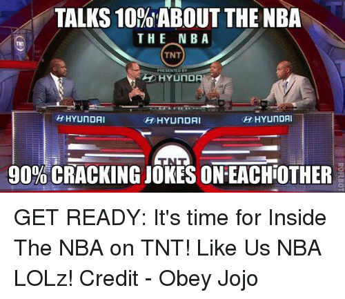 Memes, Nba, and Hyundai: TALKS 10%ABOUT THE NBA  THE NB A  TNT  PRE SENTE  HHYUNDAI  DHYUNDAI  HYUNDAI  90% CRACKING JOKES ON-EACHOTHER GET READY: It's time for Inside The NBA on TNT!   Like Us NBA LOLz!  Credit - Obey Jojo