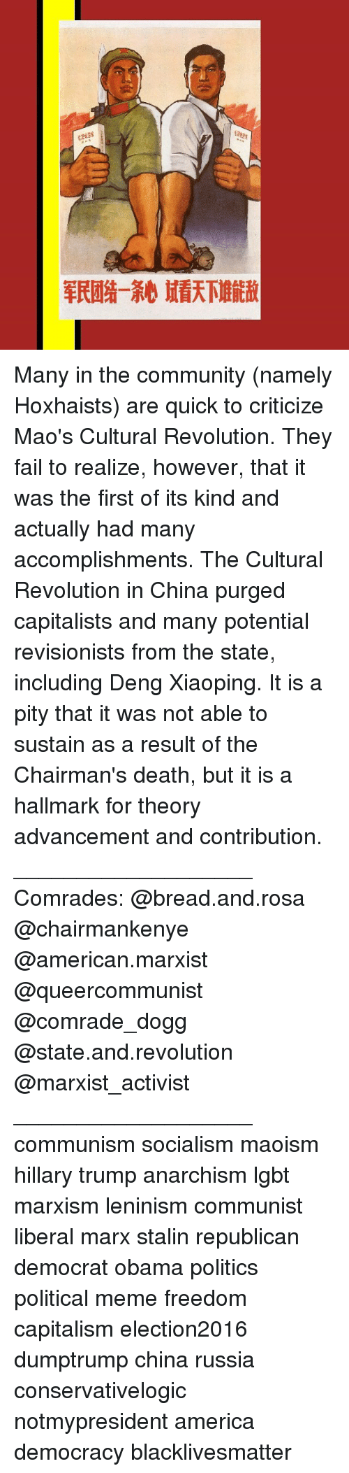 Memes, China, and Hallmark: tall  军民团结一条心试看天下堆能敌 Many in the community (namely Hoxhaists) are quick to criticize Mao's Cultural Revolution. They fail to realize, however, that it was the first of its kind and actually had many accomplishments. The Cultural Revolution in China purged capitalists and many potential revisionists from the state, including Deng Xiaoping. It is a pity that it was not able to sustain as a result of the Chairman's death, but it is a hallmark for theory advancement and contribution. ___________________ Comrades: @bread.and.rosa @chairmankenye @american.marxist @queercommunist @comrade_dogg @state.and.revolution @marxist_activist ___________________ communism socialism maoism hillary trump anarchism lgbt marxism leninism communist liberal marx stalin republican democrat obama politics political meme freedom capitalism election2016 dumptrump china russia conservativelogic notmypresident america democracy blacklivesmatter