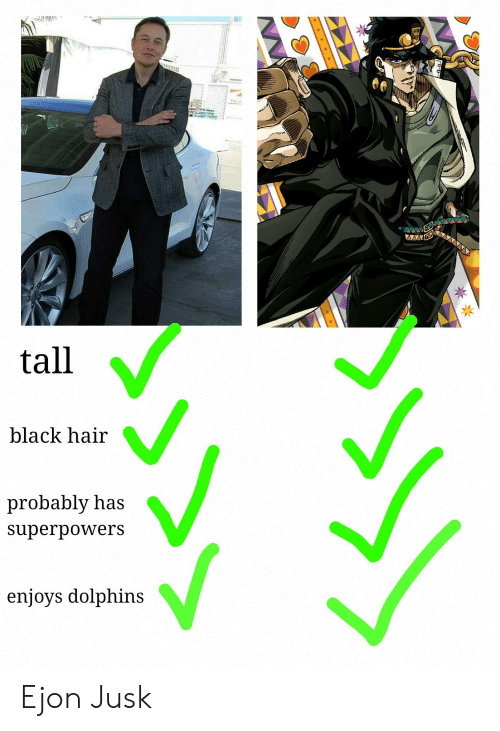 Black, Dolphins, and Hair: tall  black hair  probably has  superpowers  enjoys dolphins Ejon Jusk