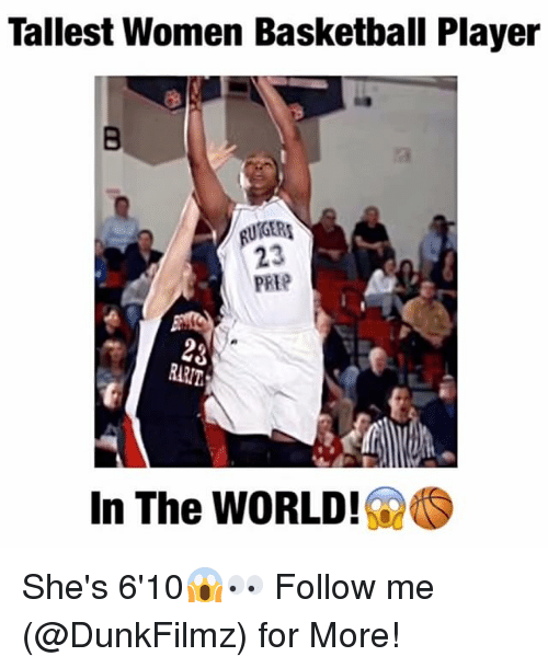 Memes, 🤖, and Basketball Players: Tallest Women Basketball Player  UTGERA  23  In The WORLD! She's 6'10😱👀 Follow me (@DunkFilmz) for More!