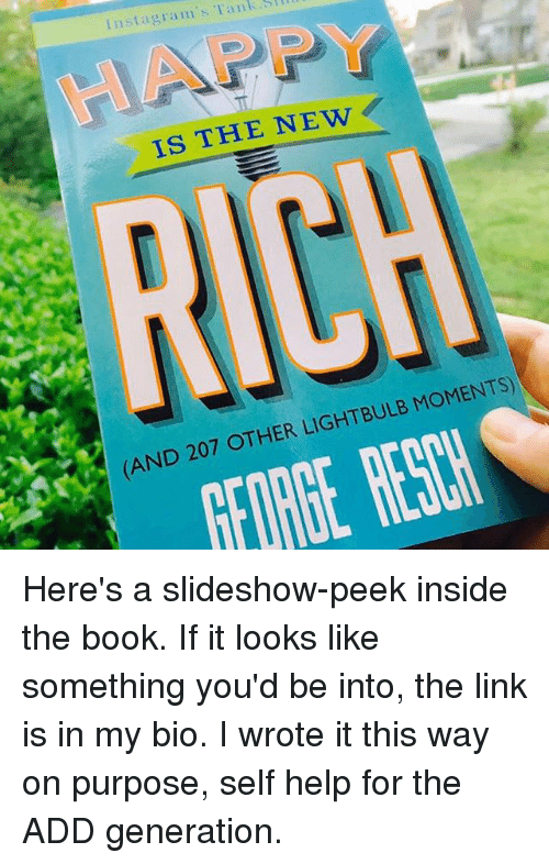 Funny, Book, and Help: Tank,  gram s Insta IS THE NEW  BULB MoMENTS)  (AND 207 OTHER LIGHT Here's a slideshow-peek inside the book. If it looks like something you'd be into, the link is in my bio. I wrote it this way on purpose, self help for the ADD generation.
