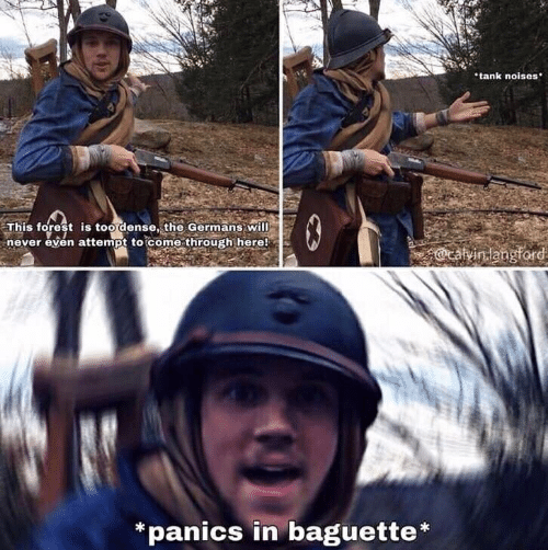 Never, Tank, and Forest: tank noises  This forest is too dense, the Germans will  never even attempt to come through here!  13  @cavintangford  panics in baguette*