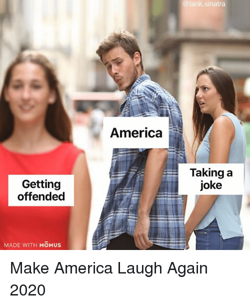 America, Funny, and Tank: @tank.sinatra  America-  Getting  offended  Taking a  joke  MADE WITH MOMUS Make America Laugh Again 2020