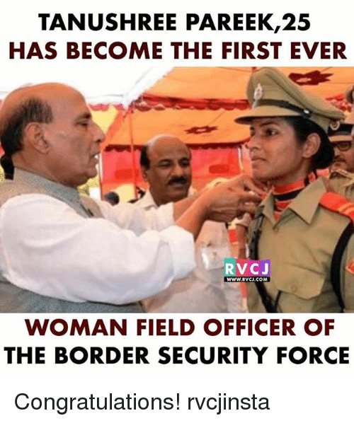 Memes, Congratulations, and 🤖: TANUSHREE PAREEK,25  HAS BECOME THE FIRST EVER  RVCJ  WWW.RVCJ.COM  WOMAN FIELD OFFICER OF  THE BORDER SECURITY FORCE Congratulations! rvcjinsta