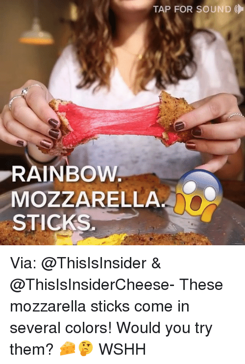 Memes, Wshh, and Rainbow: TAP FOR SOUND  RAINBOW  MOZZARELLA  STICKS, Via: @ThisIsInsider & @ThisIsInsiderCheese- These mozzarella sticks come in several colors! Would you try them? 🧀🤔 WSHH