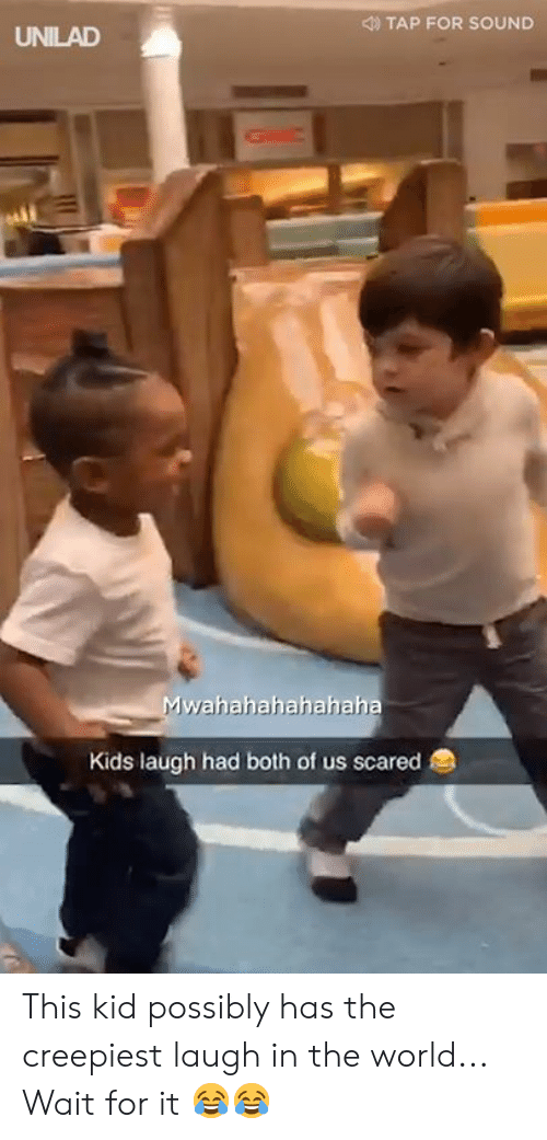 Dank, Kids, and World: TAP FOR SOUND  UNILAD  wahahahahahaha  Kids laugh had both of us scared This kid possibly has the creepiest laugh in the world... Wait for it 😂😂