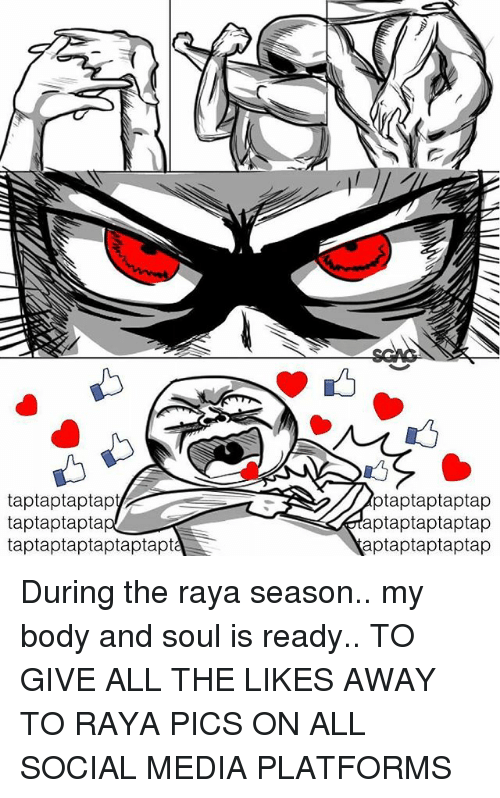 Memes, Social Media, and All The: taptaptaptap  taptaptapta  taptaptaptaptaptapt  ptaptaptaptap  aptaptaptaptap  aptaptaptaptap During the raya season.. my body and soul is ready.. TO GIVE ALL THE LIKES AWAY TO RAYA PICS ON ALL SOCIAL MEDIA PLATFORMS
