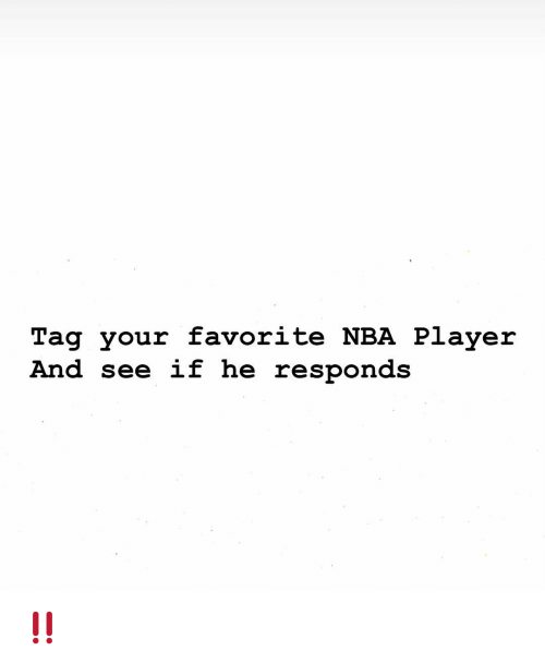 Nba, Player, and  See: Taq your favorite NBA Player  And see if he responds ‼️