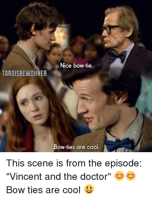 """Doctor, Memes, and Cool: TARDIGBEWOHNER  Nice bow-tie.  Bow-ties are cool This scene is from the episode: """"Vincent and the doctor"""" 😊😊 Bow ties are cool 😃"""
