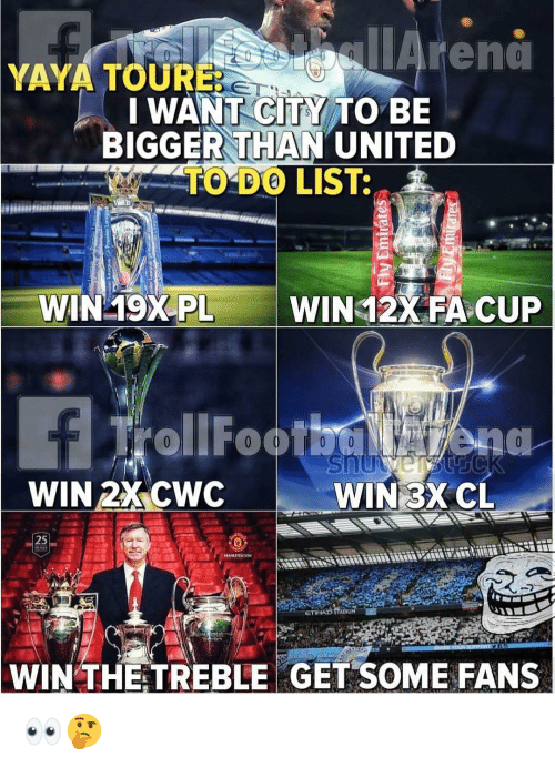 Memes, United, and 🤖: TAreno  YAYA TOURE  I WANT CITY TO BIE  BIGGER THAN UNITED  TO DO LIST:  WIN 19XPL  WIN 12X FACUP  WIN 2X CWC  WIN3XCL  25  WIN THETREBLE GET SOME FANS 👀🤔