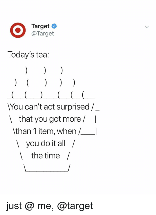 Target, Time, and Relatable: Targeto  @Target  Today's tea:  You can't act surprised /  I that you got more/ I  than 1 item, when/l  you do it all/  l the time / just @ me, @target