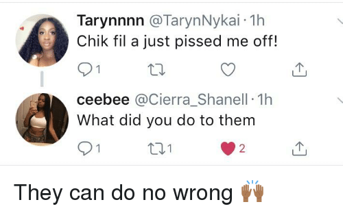 Blackpeopletwitter, Funny, and Can: Tarynnnn @TarynNykai 1h  Chik fil a just pissed me off!  ceebee @Cierra_Shanell 1h  What did you do to them  101  2