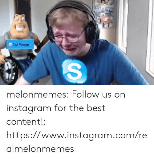 Instagram, Tumblr, and Best: Task Manager  SC melonmemes:  Follow us on instagram for the best content!: https://www.instagram.com/realmelonmemes