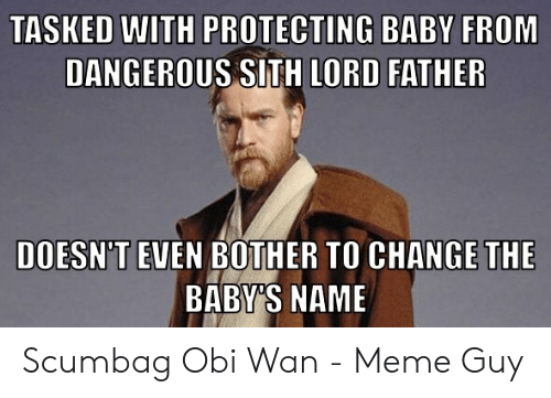 TASKED WITH PROTECTING BABY FROM DANGEROUS SITH LORD FATHER DOESN'T
