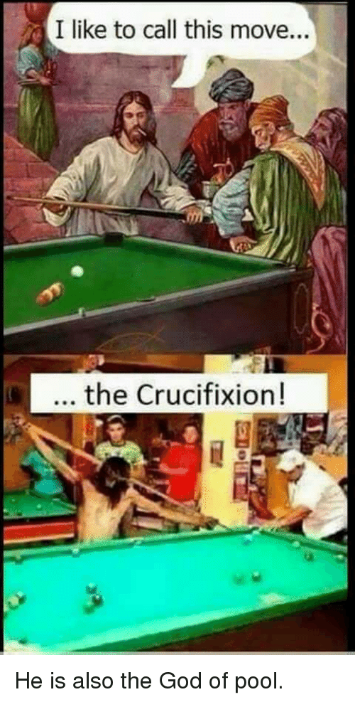TatI Like To Call This Move The Crucifixion He Is Also The God Of - Move my pool table