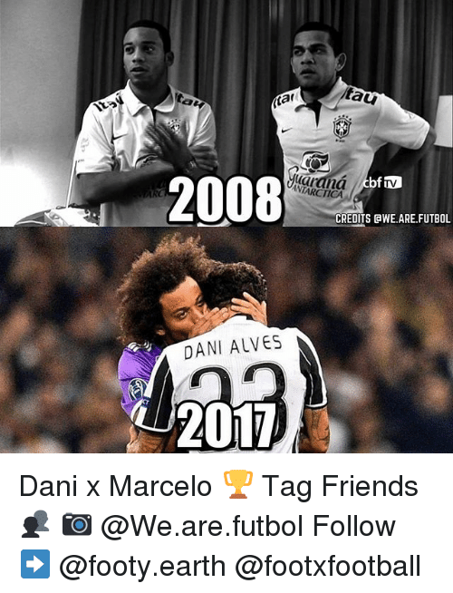 Friends, Memes, and Earth: tau  tar  2008  ANTARCTICA  CREDITS BWE ARE FUTBOL  DANI ALVES  2017 Dani x Marcelo 🏆 Tag Friends 👥 📷 @We.are.futbol Follow ➡ @footy.earth @footxfootball